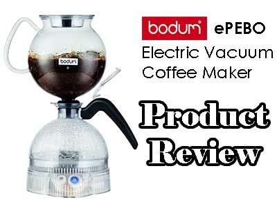 Bodum Epebo Electric Vacuum Siphon Coffee Maker Review Vacuum Coffee Maker Siphon Coffee Coffee Maker Reviews