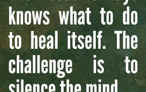 The soul always knows what to do to heal itself. The challenge