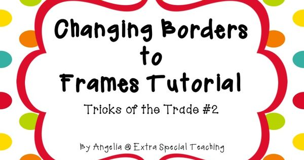 Teaching Blog Addict: Changing Borders to Frames: Tricks of the Trade 2