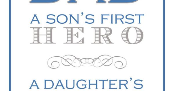 Dad A son's first hero, a daughter's first love dad quotes