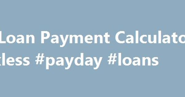 Car Loan Payment Calculator #faxless #payday #loans http\/\/loans - auto payment calculator