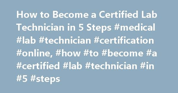 How to Become a Certified Lab Technician in 5 Steps #medical #lab ...