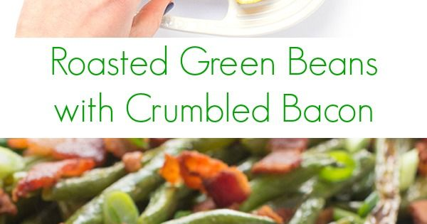 Roasted Green Beans and Bacon | Recipe | Roasted Green Beans, Bacon ...
