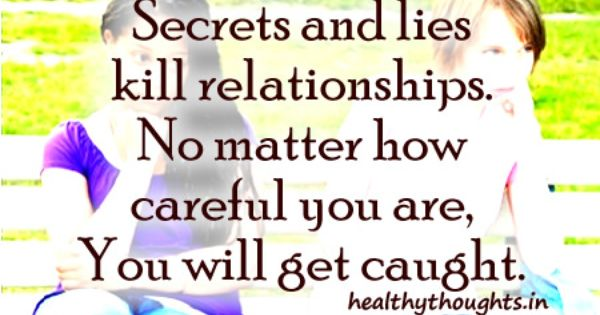 Secrets And Lies Kill Relationships No Matter How Careful You Are