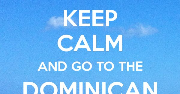 KEEP CALM AND GO TO THE DOMINICAN REPUBLIC