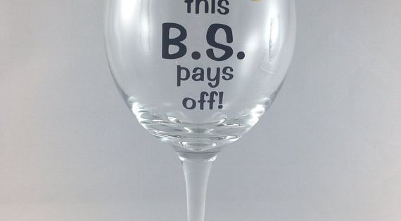 Stemmed wine glass: I hope this BS pays off, graduation gift, college