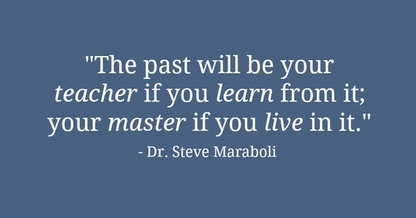 the past will be your teacher if you learn from it your