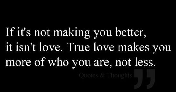 Such a truth. True love makes you more of who you are,