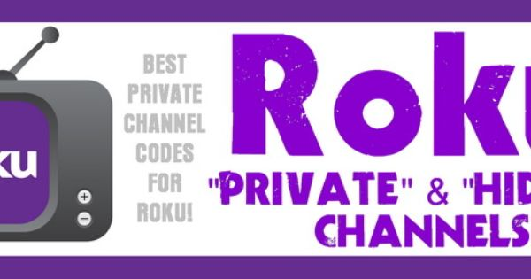 Roku Hidden And Private Channels Channel Codes And How To Install