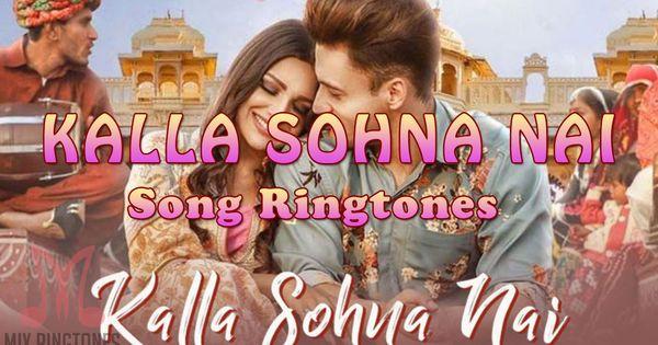 Kalla Sohna Nai Song Ringtone By Neha Kakkar In 2020 Songs Neha Kakkar Movies