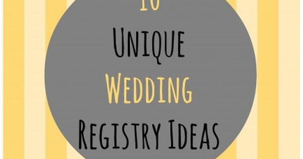 8 unique wedding registry ideas creative wedding and