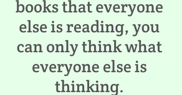 If you only read the books that everyone else is reading, you