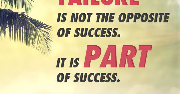 """""""Failure is not the opposite of success, it's part of success."""" Arianna"""