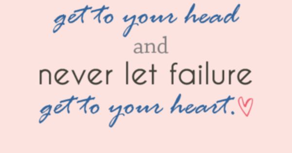 Great reminder! inspiration quotes encouragement success failure heart