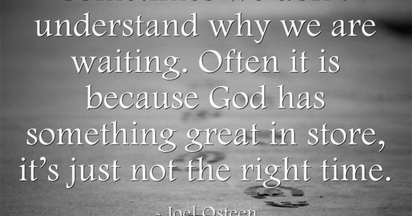 Sometimes we don't understand why we are waiting. Often it is because