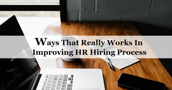 Ways That Really Works In Improving Hr Hiring Process Hiring Process Recruitment Company Hiring