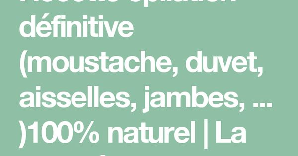 recette pilation d finitive moustache duvet aisselles jambes 100 naturel health care. Black Bedroom Furniture Sets. Home Design Ideas