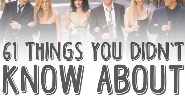 "61 Things You Probably Didn't Know About ""Friends""... Fun facts about the"