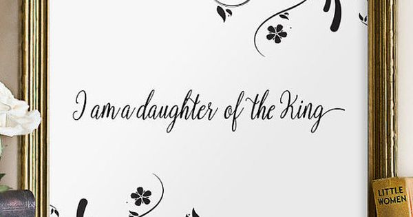 I Am The Daughter Of The King Printable Wall By