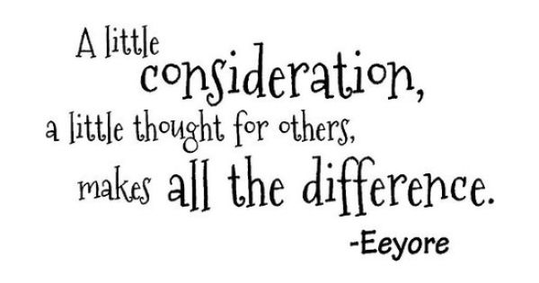 """A Little Consideration, A Little Thought For Others"