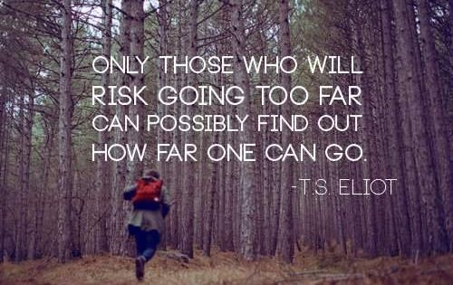 "Push yourself outside your comfort zone. ""Only those who will risk going"