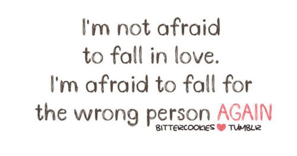 Don't Be Afraid To Fall In Love Again Quote