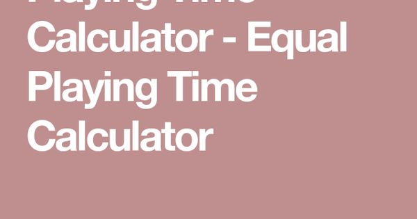Playing Time Calculator Equal Playing Time Calculator Equality Soccer Soccer Drills