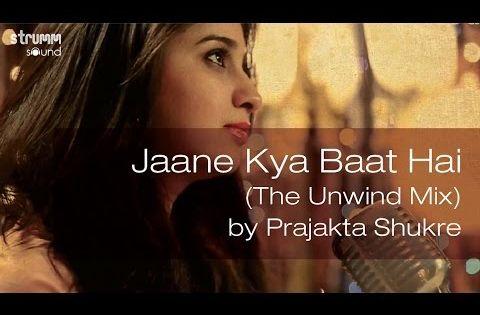 Jaane Kya Baat Hai The Unwind Mix By Prajakta Shukre Youtube Bollywood Songs Songs Music Is Life