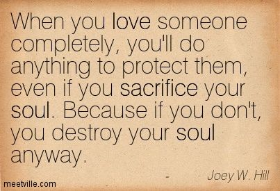 Sacrifice Your Soul To Protect Them Quotes To Live By Love Quotes Memes Quotes