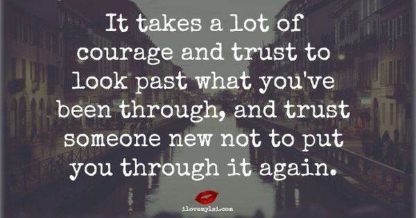 It takes a lot of courage and trust to look past what