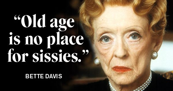 Funny Quote By Bette Davis: Old Age Is No Place For