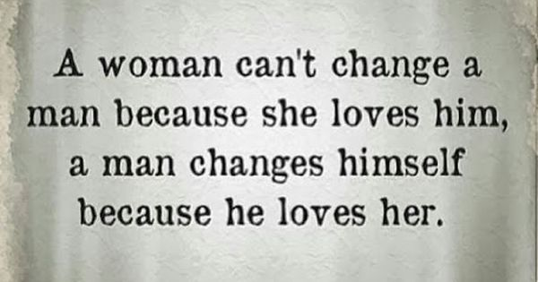Love Quotes For Him Pinterest: A Woman Can't Change A Man Because She Loves Him Follow