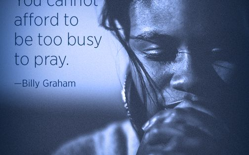 """17 Best Too Busy Quotes On Pinterest: """"You Cannot Afford To Be Too Busy To Pray."""" -Billy Graham"""