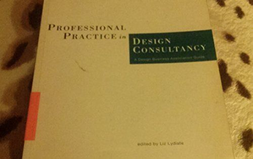 Professional Practice In Design Consultancy A Design Business Association Guide By Edited By Liz Lydiate Design Council I Business Design Professional Liz