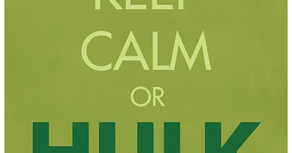 "Keep Calm or Hulk out! Prbly my favorite ""Keep Calm"" poster"