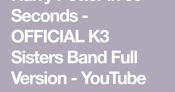 Harry Potter In 99 Seconds Official K3 Sisters Band Full Version Youtube Sister Band Harry Potter