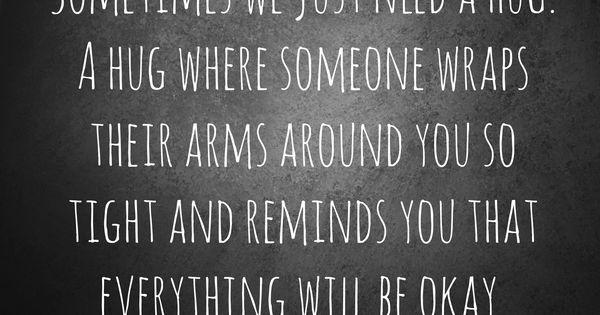 Sometimes we just need a hug. A hug where someone wraps their