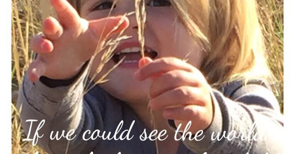 Through The Eyes Of A Child Quote: If We Could See The World Through The Eyes Of A Child, We