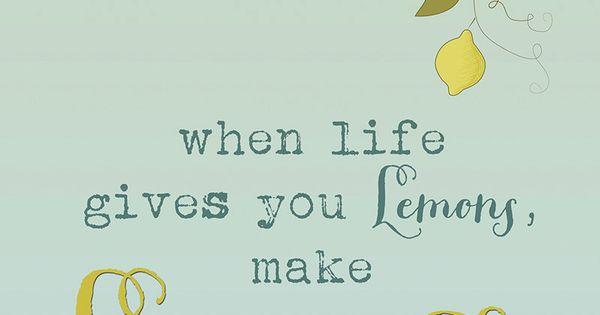 When Life Gives You Lemons Make Lemonade By
