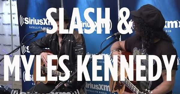 Slash Myles Kennedy Sweet Child O Mine Acoustic Siriusxm