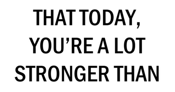 Everyday but especially today! Smile Quotes, Lots Stronger, Life, Strength Quotes, Motivation