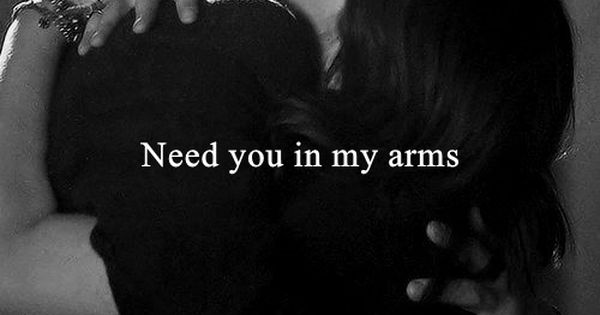 You belong in my arms so I can protect you. Hold you.