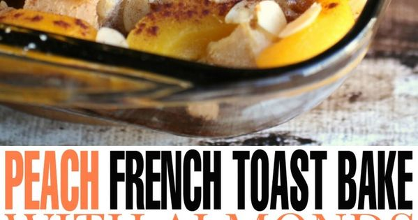 Peach french toast, French toast bake and Overnight french toast on ...