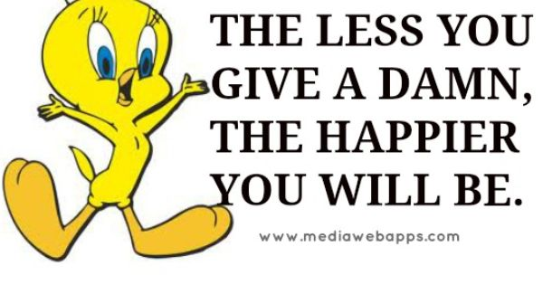 Go Ahead And Judge Me Quotes: Yup !! _ The Less You Give A Damn,the Happier You Will Be