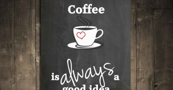 Coffee is always a good idea coffee lovers digital art Gifts for kitchen lovers