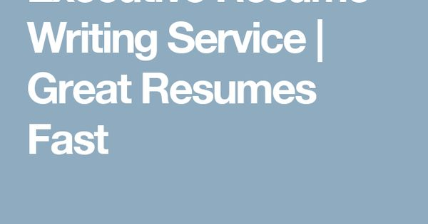 Executive Resume Writing Service Great Resumes Fast Carrera - great resumes fast