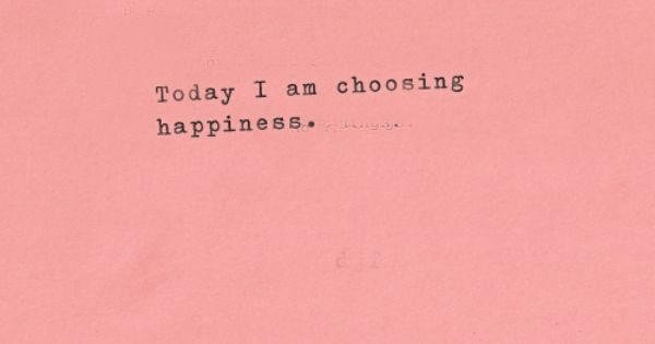 Happiness is always a choice.