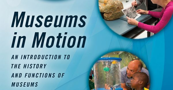 Museums in Motion An Introduction to the History and Functions of Museums