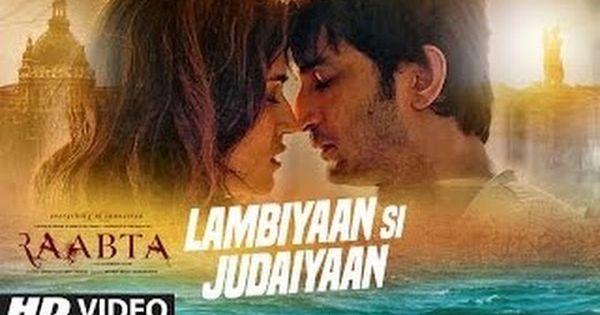 Lambiyan Si Judaiyan Raabta By Arijit Singh Full Song Hd Edited Music Latest Video Songs Bollywood Music Videos Songs