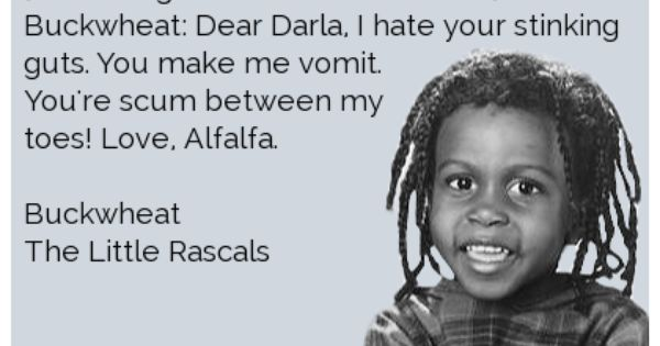 Buckwheat quote. [Delivering Alfalfa\u002639;s letter to Darla